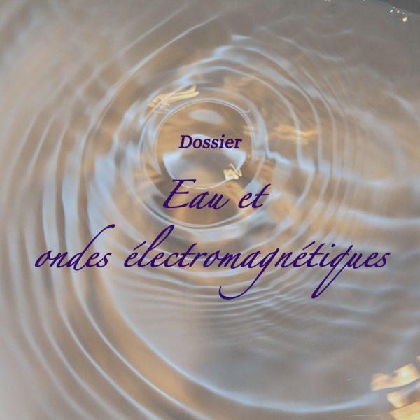 dossier : Eau et ondes électromagnétiques