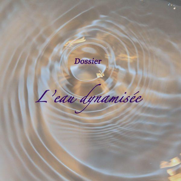 Dossier : l'eau dynamisée