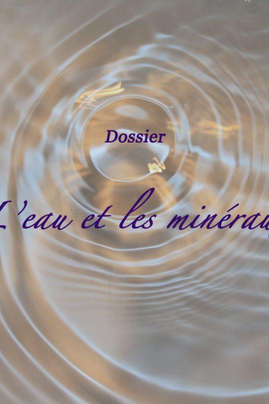 Dossier : l'eau et mineraux