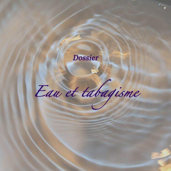 Dossier : eau et tabagisme