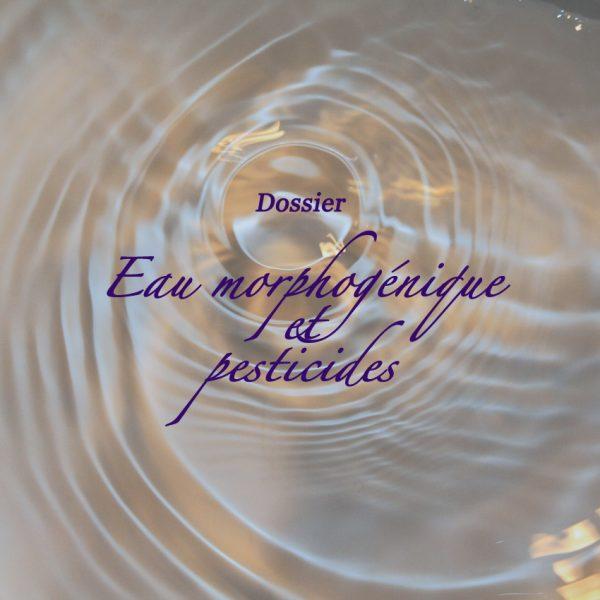 Dossier : Eau Morphogénique et Pesticides