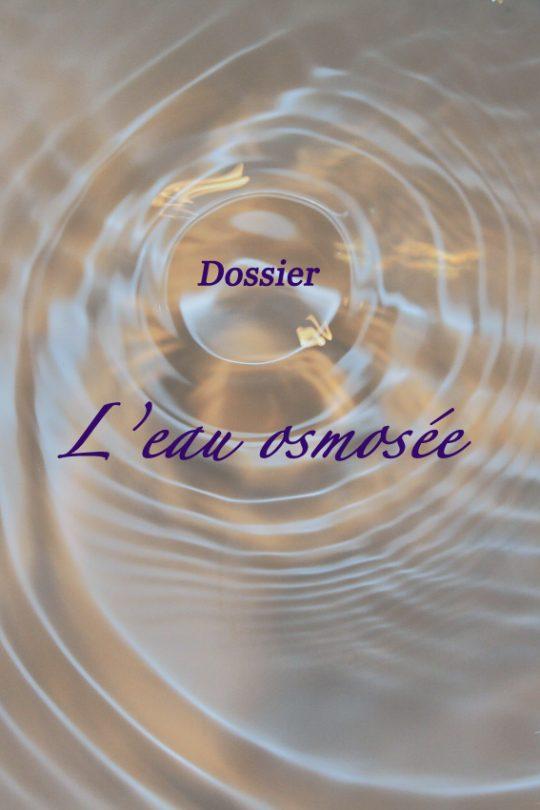 Dossier : l'eau osmosée