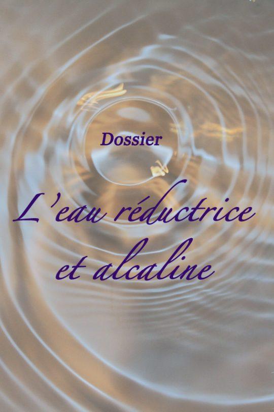 Dossier : l'eau réductrice et alcaline
