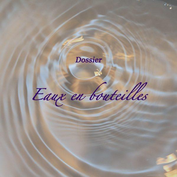 Dossier : eaux en bouteilles