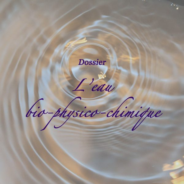 Dossier : l'eau bio-physico-chimique