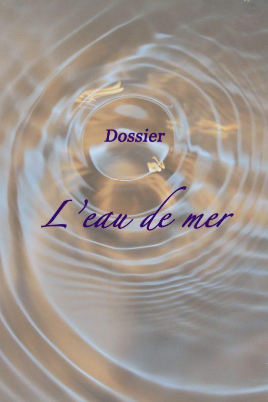 Dossier : l'eau de mer