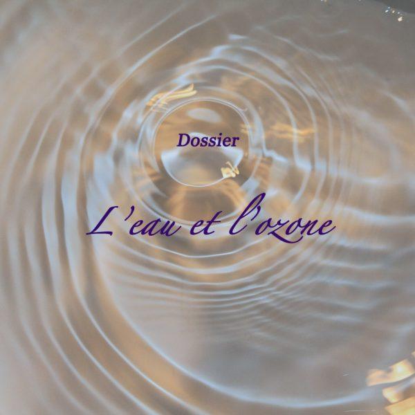 Dossier : l'eau et l'ozone